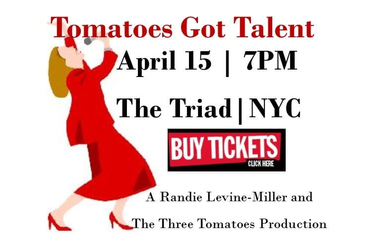 4/15 Tomatoes Got Talent @ Triad 7:00 pm