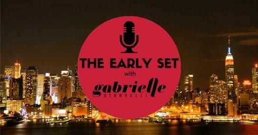 Wednesdays @ 6:00 pm The Early Set with Gabrielle Stravelli
