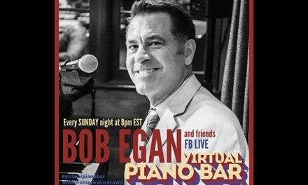 Wednesdays & Sundays @ 8:00 pm EST Bob Egan & Friends Virtual Piano Bar