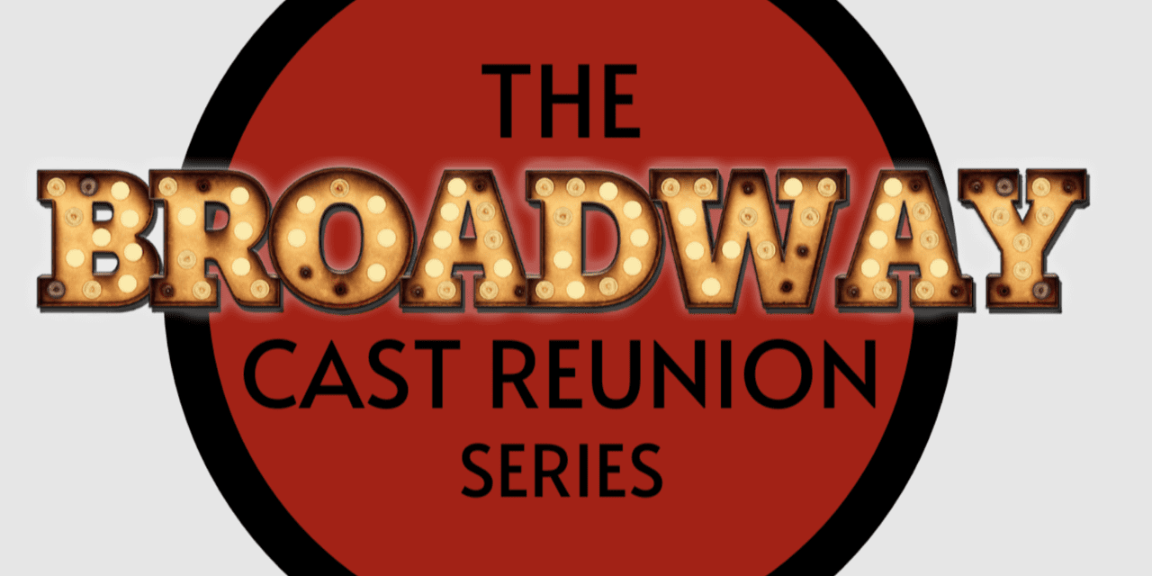 Wed., 6/23 @ 5:00 pm EDT – Broadway Cast Reunion Series Continues