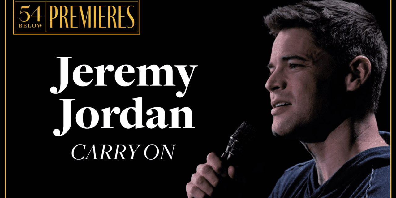 "May 9-27 (Streaming) Jeremy Jordan in ""Carry On"" @ 54 Below Premieres"